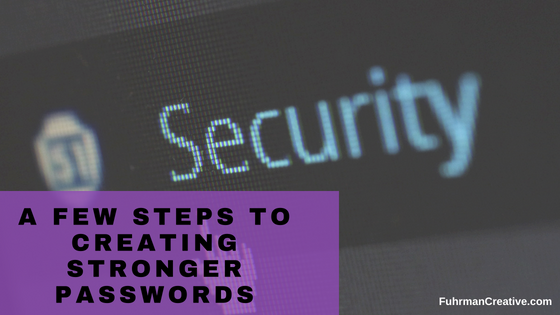 a few steps to creating stronger passwords