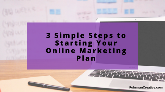 3 Simple Steps to Starting Your Online Marketing Plan