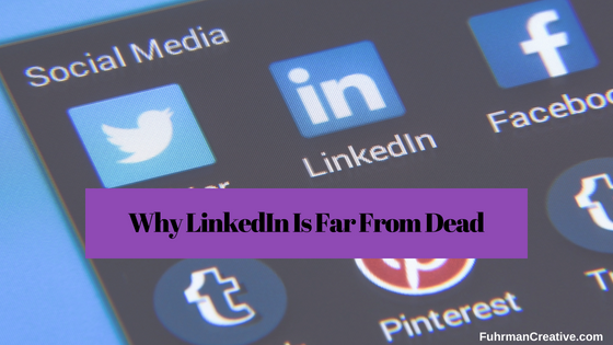 Why LinkedIn is Far from Dead