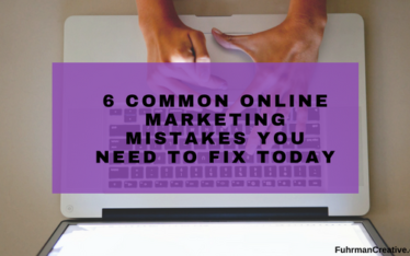 6 Common Online Marketing Mistakes You Need to Fix Today